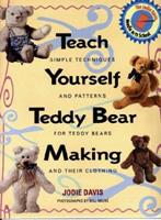 Teach Yourself Teddy Bear Making: Simple Techniques and Patterns for Teddy Bears and Their Clothing 1567992560 Book Cover