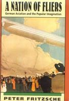 A Nation of Fliers: German Aviation and the Popular Imagination 067460122X Book Cover