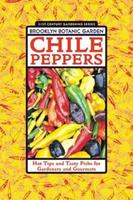 Chile Peppers: Hot Tips and Tasty Picks for Gardeners and Gourmets (Brooklyn Botanic Garden Handbooks)