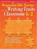 Reproducible Forms for the Writing Traits Classroom: K-2: Checklists, Graphic Organizers, Rubrics, Scoring Sheets and More to Boost Students' Writing Skills in All Seven Traits 0439821339 Book Cover