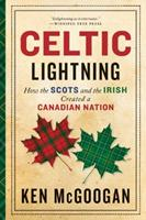 Celtic Lightning: How The Scots And The Irish Created A Canadian Nation 1443425508 Book Cover