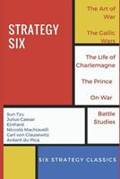 Strategy Six (Illustrated): The Art of War, The Gallic Wars, Life of Charlemagne, The Prince, On War and Battle Studies 1549795244 Book Cover