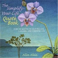 The Simplify-Your-Life Quote Book: Over 500 Inspiring Quotations to Help You Relax, Refocus, and Renew 0517224623 Book Cover