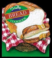 Totally Bread Cookbook (Totally Cookbooks) 0890878978 Book Cover