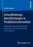 Instandhaltungsdienstleistungen in Produktionsnetzwerken: Mehrzielentscheidung Zwischen Make, Buy, Concurrent Sourcing Und Cooperate 3658013664 Book Cover