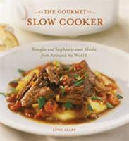 The Gourmet Slow Cooker: Simple and Sophisticated Meals from Around the World Book Cover