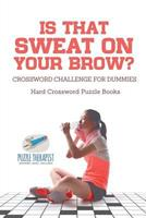 Is That Sweat on Your Brow? Hard Crossword Puzzle Books Crossword Challenge for Dummies 1541943503 Book Cover