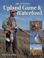 Hunting Upland Game & Waterfowl 0873495608 Book Cover