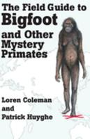 The Field Guide to Bigfoot and Other Mystery Primates 0380802635 Book Cover
