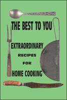 The Best to You: Extraordinary Recipes for Home Cooking 1425162657 Book Cover