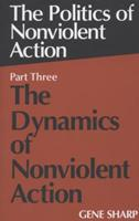 The Politics of Nonviolent Action: The Dynamics of Nonviolent Action 0875580726 Book Cover