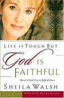 Life Is Tough, But God Is Faithful: How to See God's Love in Difficult Times 0785266720 Book Cover