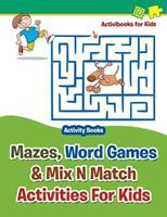 Mazes, Word Games & Mix N Match Activities for Kids - Activity Books 1683210433 Book Cover