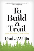 To Build a Trail: Essays on Curiosity, Love & Wonder 1602260206 Book Cover