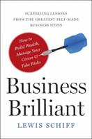 Business Brilliant: Surprising Lessons from the Greatest Self-Made Business Leaders about How to Build Wealth, Manage Your Career, and Take Risks 0062253506 Book Cover