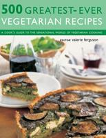 500 Greatest-Ever Vegetarian Recipes 1843095645 Book Cover