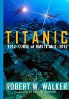 Titanic 2012 Curse of RMS Titanic 1456544098 Book Cover
