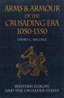 Arms and Armour of the Crusading Era 1050-1350: Western Europe and the Crusader States 1853673471 Book Cover