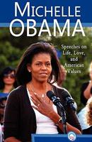Michelle Obama: Speeches on Life, Love, and American Values 0982375638 Book Cover