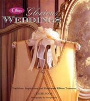 Offray Glorious Weddings: Traditions, Inspirations and Handmade Ribbon Treasures 1586632213 Book Cover