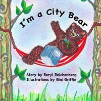 I'm a City Bear! 1497462711 Book Cover