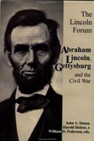 The Lincoln Forum: Abraham Lincoln Gettysburg, and the Civil War 1882810376 Book Cover