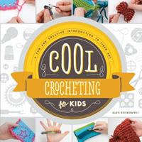 Cool Crocheting for Kids: A Fun and Creative Introduction to Fiber Art 1624033067 Book Cover