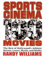 Sports Cinema - 100 Movies: The Best of Hollywood's Athletic Heroes, Losers, Myths, & Misfits of the Silver Screen 0879103310 Book Cover