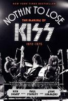 Nothin' to Lose: The Making of KISS (1972-1975) 0062131737 Book Cover