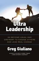Ultra Leadership: Go Beyond Usual and Ordinary to Engage Others and Lead Real Change 1619614448 Book Cover