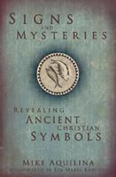 Signs and Mysteries: Revealing Ancient Christian Symbols 1592764509 Book Cover