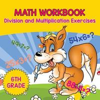 6th Grade Math Workbook: Division and Multiplication Exercises 1682601226 Book Cover