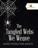 The Tangled Webs We Weave: Mazes Puzzle for Adults 022822070X Book Cover