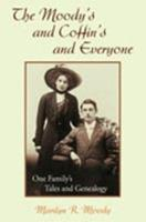 The Moody's and Coffin's and Everyone: One Family's Tales and Genealogy 1425745083 Book Cover
