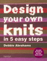 Design Your Own Knits in 5 Easy Steps 060061638X Book Cover