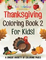 Thanksgiving Coloring Book 2 For Kids! A Unique Variety Of Coloring Pages 1641937181 Book Cover