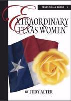 Extraordinary Texas Women (Texas Small Books) 0875653669 Book Cover