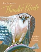 Thunder Birds: Nature's Flying Predators 1402756615 Book Cover