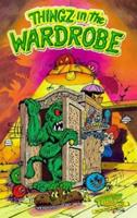 Thingz in the Wardrobe (Thingz That Go Bump in the Night) 0006753302 Book Cover