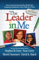 The Leader in Me: How Schools and Parents Around the World Are Inspiring Greatness, One Child At a Time 1439103267 Book Cover