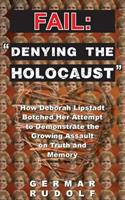 """Fail: """"Denying the Holocaust"""" How Deborah Lipstadt Botched Her Attempt to Demonstrate the Growing Assault on Truth and Memory 1591481538 Book Cover"""