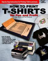 How to Print T-Shirts for Fun and Profit 0985106808 Book Cover