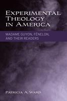 Experimental Theology in America: Madame Guyon, Fenelon, and Their Readers 1602581975 Book Cover