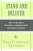 Stand and Deliver: How to become a masterful communicator and public speaker 1439188297 Book Cover