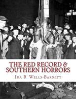 Southern Horrors: Lynch Law in All Its Phases and The Red Record: Two extraordinary books at the price of one 1535396415 Book Cover