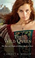 The Wild Queen: The Days and Nights of Mary, Queen of Scots 054402219X Book Cover