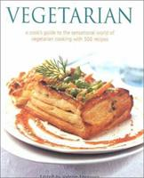 Vegetarian: A Cook's Guide to the Sensational World of Vegetarian Cooking with 500 Recipes 0754806618 Book Cover