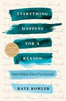 Everything Happens for a Reason: And Other Lies I've Loved
