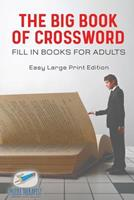 The Big Book of Crossword Fill in Books for Adults Easy Large Print Edition 1541943376 Book Cover