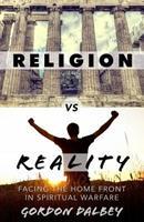 Religion vs. Reality: Facing the Home Front in Spiritual Warfare 0615924042 Book Cover
